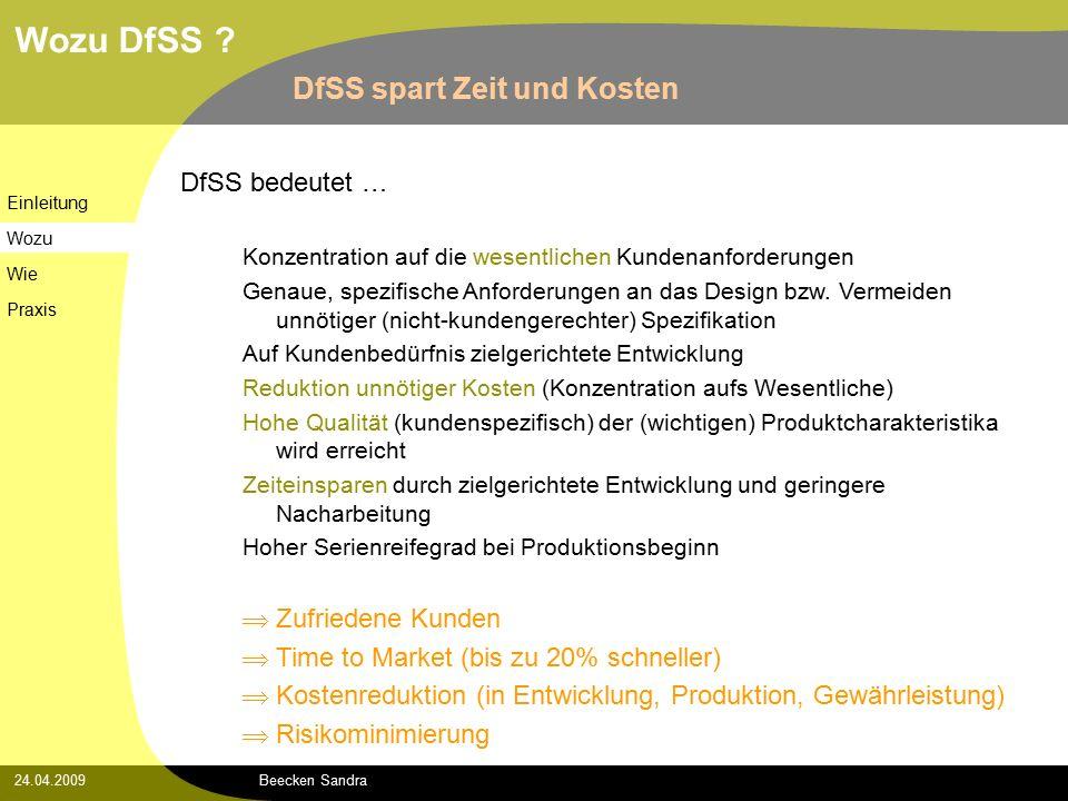 Beecken Sandra24.04.2009 DfSS bedeutet … Konzentration auf die wesentlichen Kundenanforderungen Genaue, spezifische Anforderungen an das Design bzw.