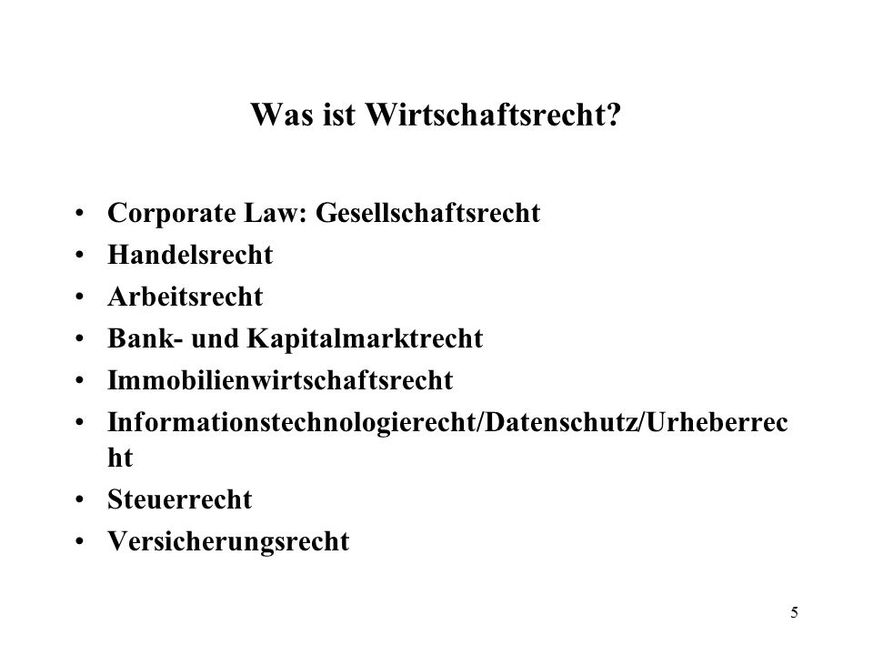 Was ist Wirtschaftsrecht? Corporate Law: Gesellschaftsrecht Handelsrecht Arbeitsrecht Bank- und Kapitalmarktrecht Immobilienwirtschaftsrecht Informati