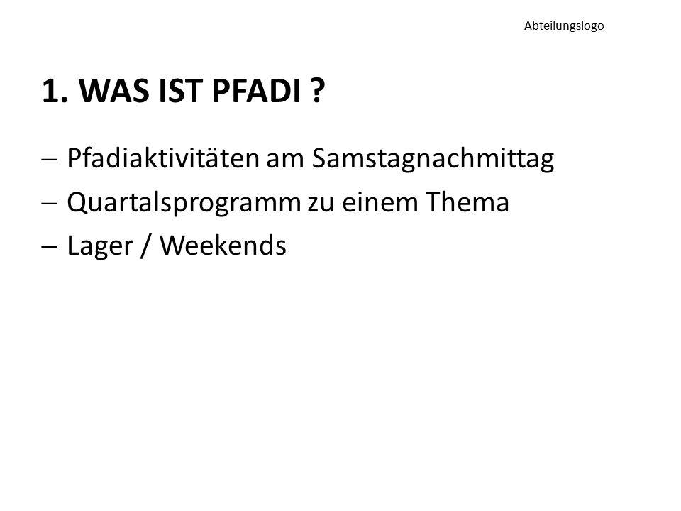 1. WAS IST PFADI ?  Pfadiaktivitäten am Samstagnachmittag  Quartalsprogramm zu einem Thema  Lager / Weekends Abteilungslogo