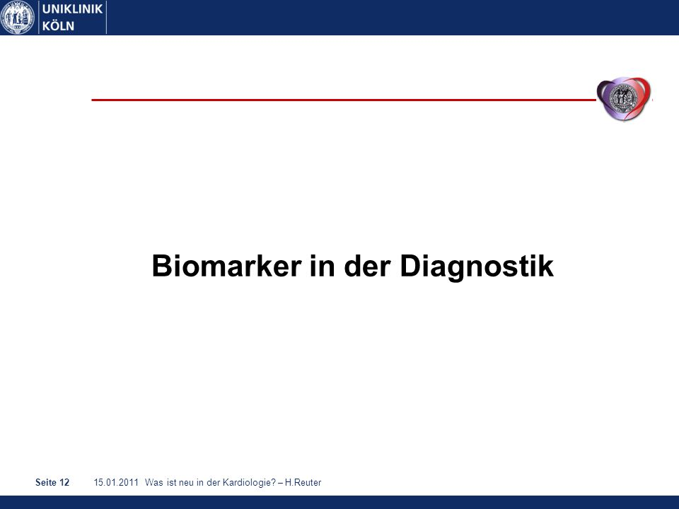 15.01.2011 Was ist neu in der Kardiologie – H.ReuterSeite 12 Biomarker in der Diagnostik