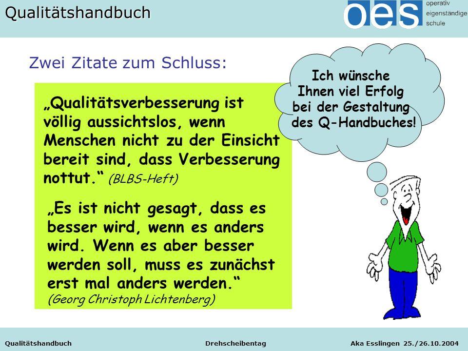 """Qualitätshandbuch Drehscheibentag Aka Esslingen 25./26.10.2004 Zwei Zitate zum Schluss: """"Qualitätsverbesserung ist völlig aussichtslos, wenn Menschen"""