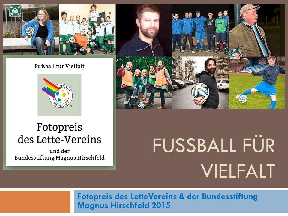 FUSSBALL FÜR VIELFALT Fotopreis des LetteVereins & der Bundesstiftung Magnus Hirschfeld 2015