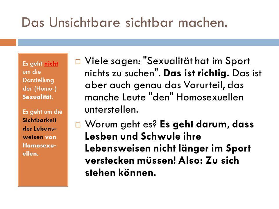 Das Unsichtbare sichtbar machen. Es geht nicht um die Darstellung der (Homo-) Sexualität.