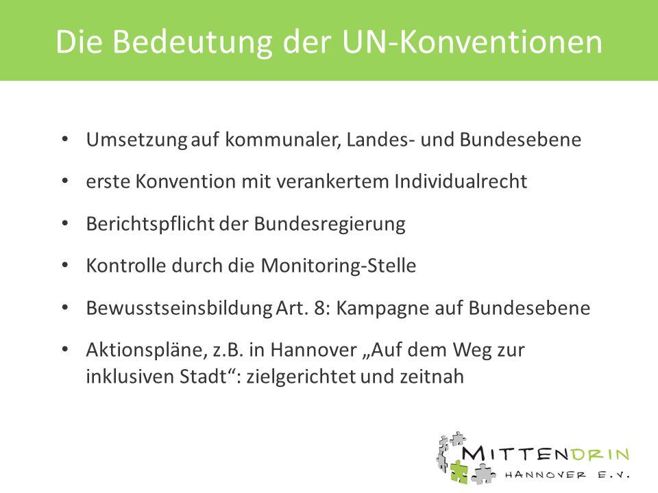 Die Bedeutung der UN-Konventionen Umsetzung auf kommunaler, Landes- und Bundesebene erste Konvention mit verankertem Individualrecht Berichtspflicht der Bundesregierung Kontrolle durch die Monitoring-Stelle Bewusstseinsbildung Art.