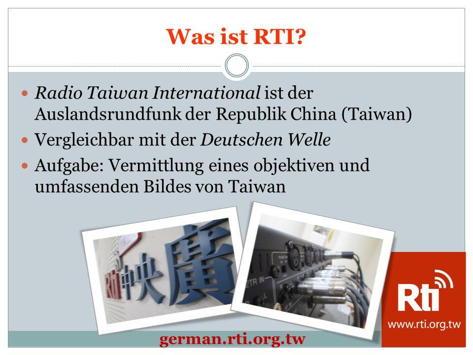 Radio Taiwan International ist der Auslandsrundfunk der Republik China (Taiwan) Vergleichbar mit der Deutschen Welle Aufgabe: Vermittlung eines objektiven und umfassenden Bildes von Taiwan german.rti.org.tw