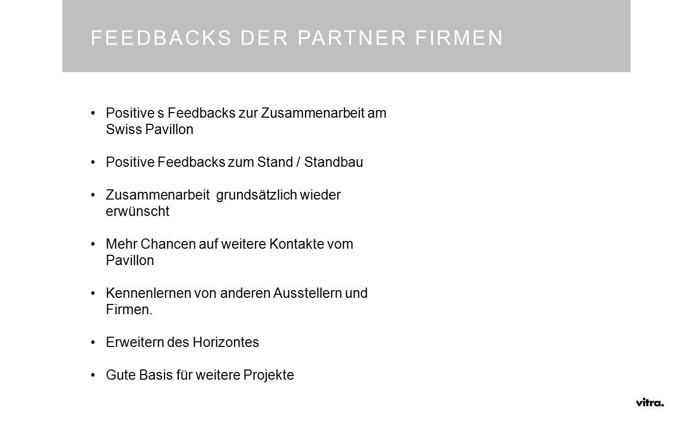 FEEDBACKS DER PARTNER FIRMEN Positive s Feedbacks zur Zusammenarbeit am Swiss Pavillon Positive Feedbacks zum Stand / Standbau Zusammenarbeit grundsät