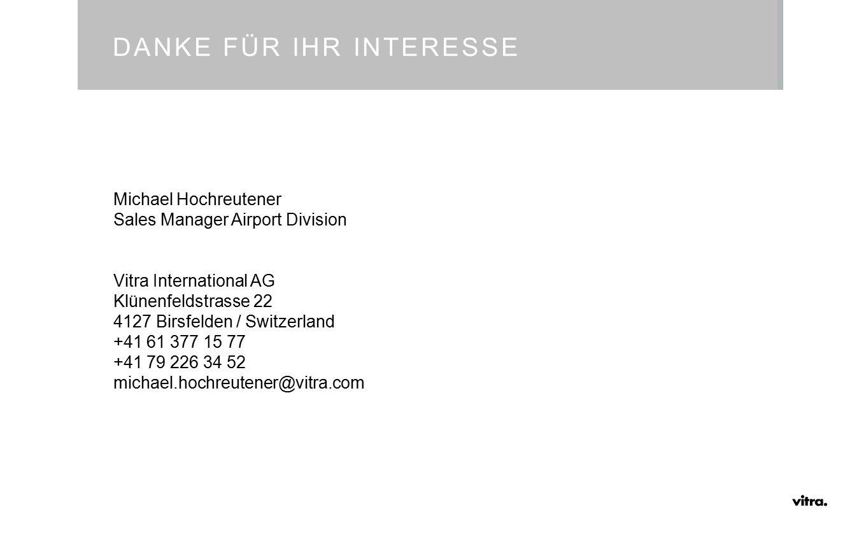 DANKE FÜR IHR INTERESSE Michael Hochreutener Sales Manager Airport Division Vitra International AG Klünenfeldstrasse 22 4127 Birsfelden / Switzerland