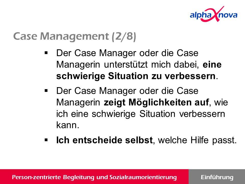 Person-zentrierte Begleitung und SozialraumorientierungEinführung  Der Case Manager oder die Case Managerin unterstützt mich dabei, eine schwierige Situation zu verbessern.