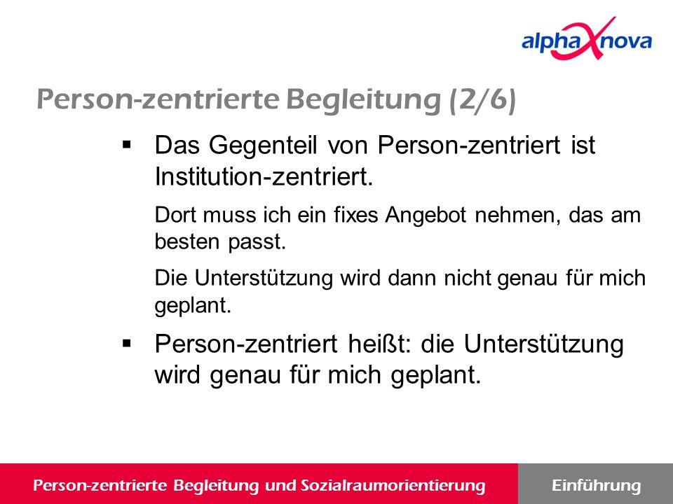 Person-zentrierte Begleitung und SozialraumorientierungEinführung  Das Gegenteil von Person-zentriert ist Institution-zentriert.