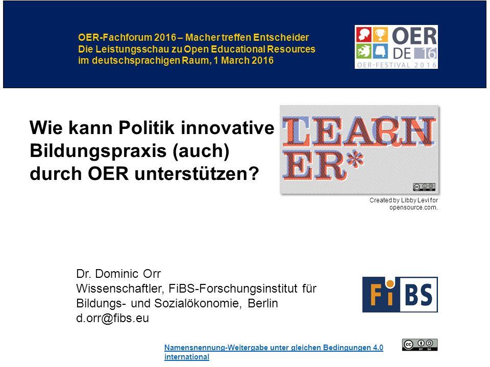 Dr. Dominic Orr Wissenschaftler, FiBS-Forschungsinstitut für Bildungs- und Sozialökonomie, Berlin d.orr@fibs.eu Wie kann Politik innovative Bildungspr