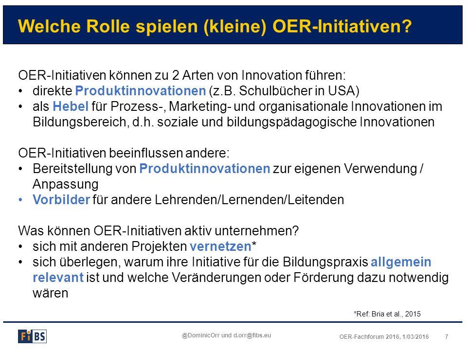 7OER-Fachforum 2016, 1/03/2016 @DominicOrr und d.orr@fibs.eu Welche Rolle spielen (kleine) OER-Initiativen? OER-Initiativen können zu 2 Arten von Inno