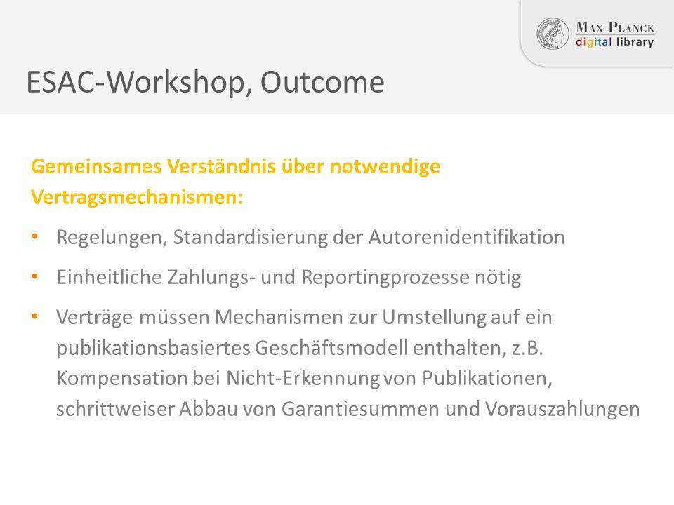 ESAC-Workshop, Outcome Gemeinsames Verständnis über notwendige Vertragsmechanismen: Regelungen, Standardisierung der Autorenidentifikation Einheitliche Zahlungs- und Reportingprozesse nötig Verträge müssen Mechanismen zur Umstellung auf ein publikationsbasiertes Geschäftsmodell enthalten, z.B.