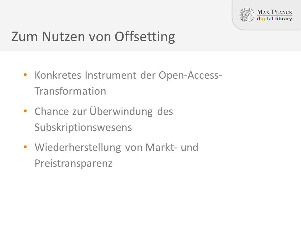Zum Nutzen von Offsetting Konkretes Instrument der Open-Access- Transformation Chance zur Überwindung des Subskriptionswesens Wiederherstellung von Markt- und Preistransparenz
