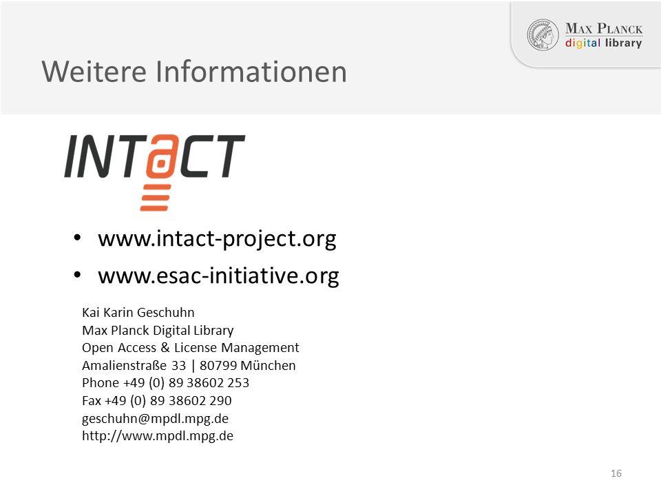 www.intact-project.org www.esac-initiative.org Kai Karin Geschuhn Max Planck Digital Library Open Access & License Management Amalienstraße 33 | 80799 München Phone +49 (0) 89 38602 253 Fax +49 (0) 89 38602 290 geschuhn@mpdl.mpg.de http://www.mpdl.mpg.de Weitere Informationen 16