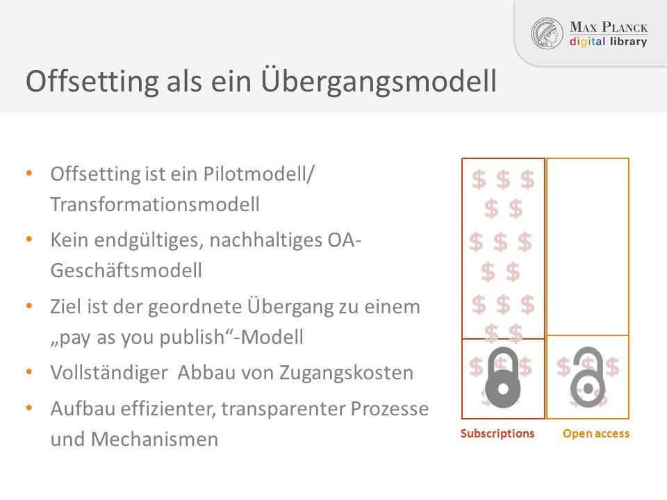 """Offsetting ist ein Pilotmodell/ Transformationsmodell Kein endgültiges, nachhaltiges OA- Geschäftsmodell Ziel ist der geordnete Übergang zu einem """"pay as you publish -Modell Vollständiger Abbau von Zugangskosten Aufbau effizienter, transparenter Prozesse und Mechanismen Offsetting als ein Übergangsmodell SubscriptionsOpen access"""