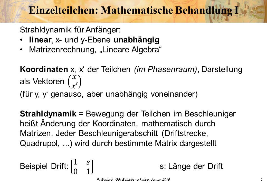 P. Gerhard, GSI Betriebsworkshop, Januar 20166 Einzelteilchen: Mathematische Behandlung II