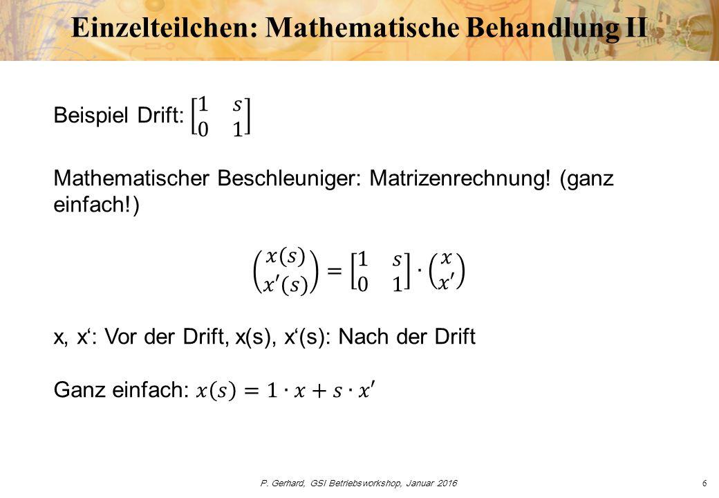P. Gerhard, GSI Betriebsworkshop, Januar 20167 Einzelteilchen: Mathematische Behandlung III
