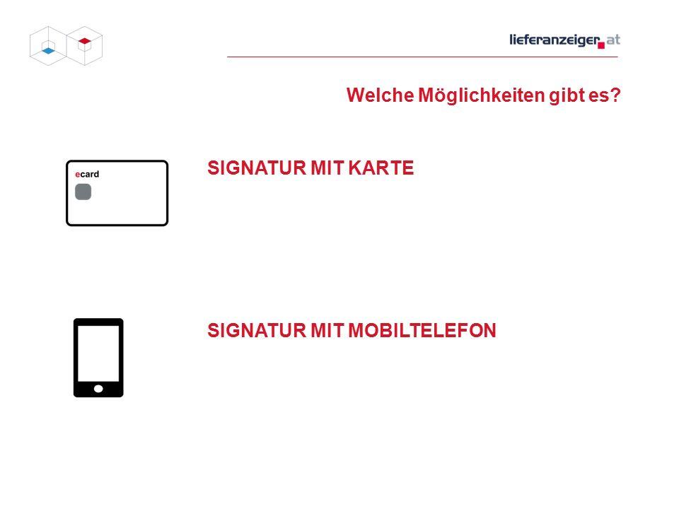 Welche Möglichkeiten gibt es SIGNATUR MIT KARTE SIGNATUR MIT MOBILTELEFON