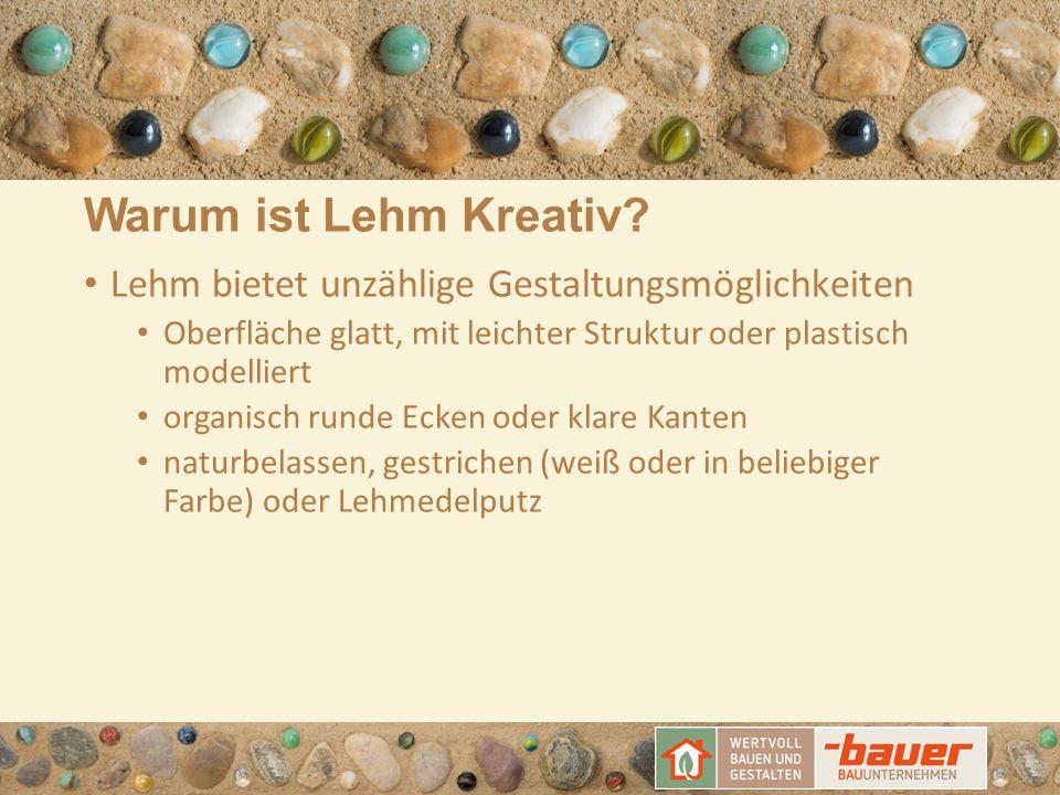 Warum ist Lehm Kreativ? Lehm bietet unzählige Gestaltungsmöglichkeiten Oberfläche glatt, mit leichter Struktur oder plastisch modelliert organisch run