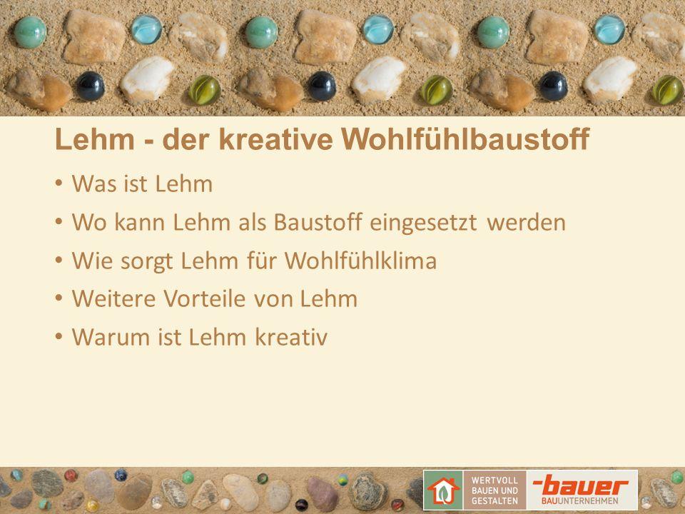 Lehm - der kreative Wohlfühlbaustoff Was ist Lehm Wo kann Lehm als Baustoff eingesetzt werden Wie sorgt Lehm für Wohlfühlklima Weitere Vorteile von Le