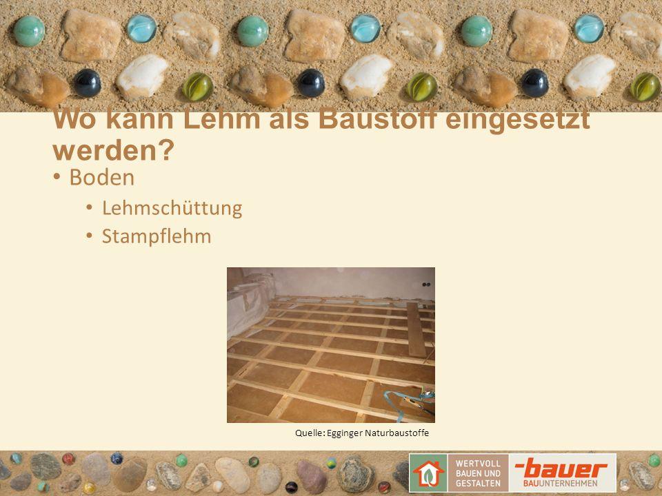 Wo kann Lehm als Baustoff eingesetzt werden? Boden Lehmschüttung Stampflehm Quelle: Egginger Naturbaustoffe
