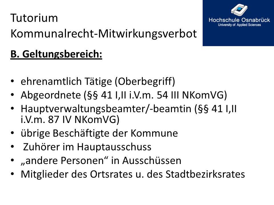 Tutorium Kommunalrecht-Mitwirkungsverbot B. Geltungsbereich: ehrenamtlich Tätige (Oberbegriff) Abgeordnete (§§ 41 I,II i.V.m. 54 III NKomVG) Hauptverw