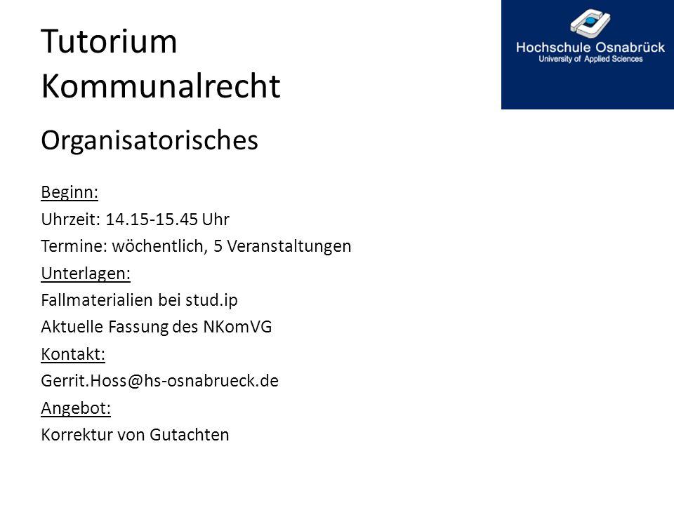 Tutorium Kommunalrecht Organisatorisches Termine: 1.Dienstag, den 30.04.2013 2.Dienstag, den 07.05.2013 3.Dienstag, den 21.05.2013 4.Dienstag, den 28.05.2013 5.Dienstag, den 04.06.2013
