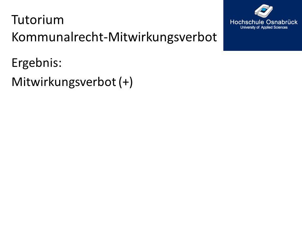 Tutorium Kommunalrecht-Mitwirkungsverbot Ergebnis: Mitwirkungsverbot (+)
