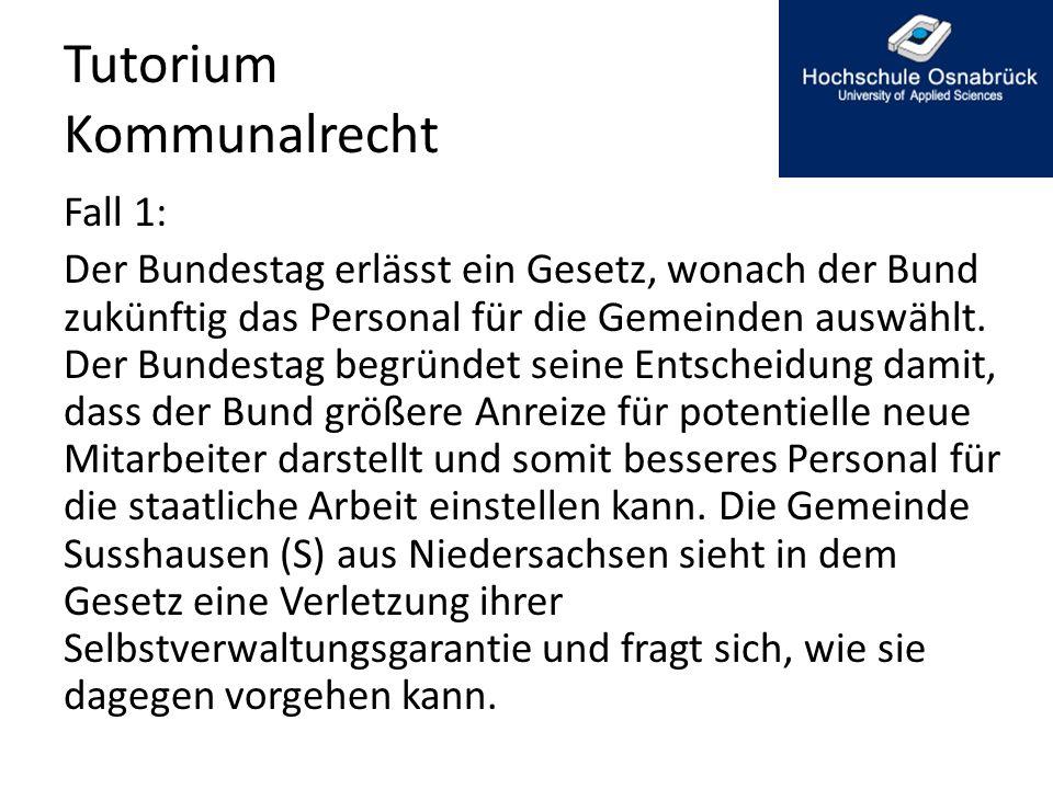 Tutorium Kommunalrecht Fall 1: Der Bundestag erlässt ein Gesetz, wonach der Bund zukünftig das Personal für die Gemeinden auswählt. Der Bundestag begr