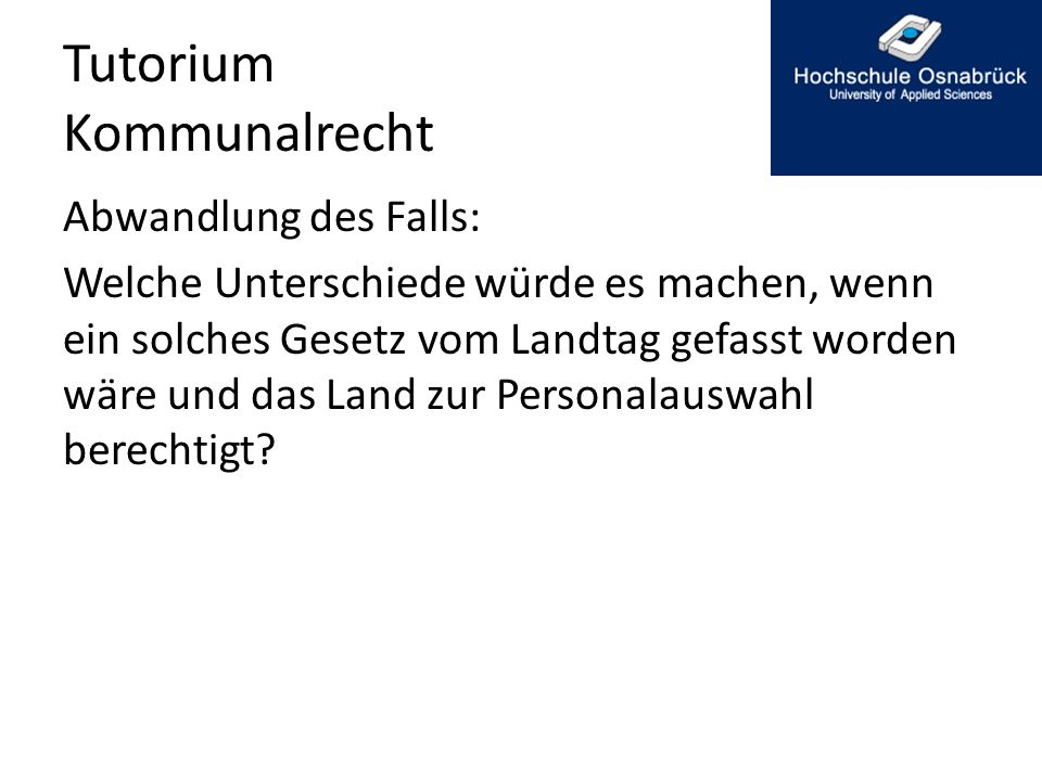 Tutorium Kommunalrecht Lösungsskizze: Hier müsste eine Kommunalverfassungs- beschwerde vor dem Staatsgerichtshof in Bückeburg gem.