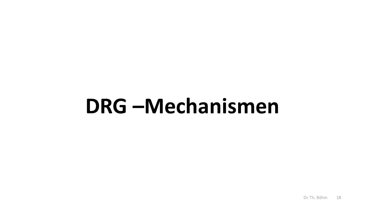 DRG –Mechanismen Dr. Th. Böhm18