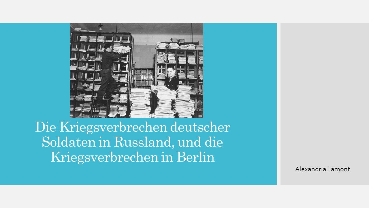 Die Kriegsverbrechen deutscher Soldaten in Russland, und die Kriegsverbrechen in Berlin Alexandria Lamont