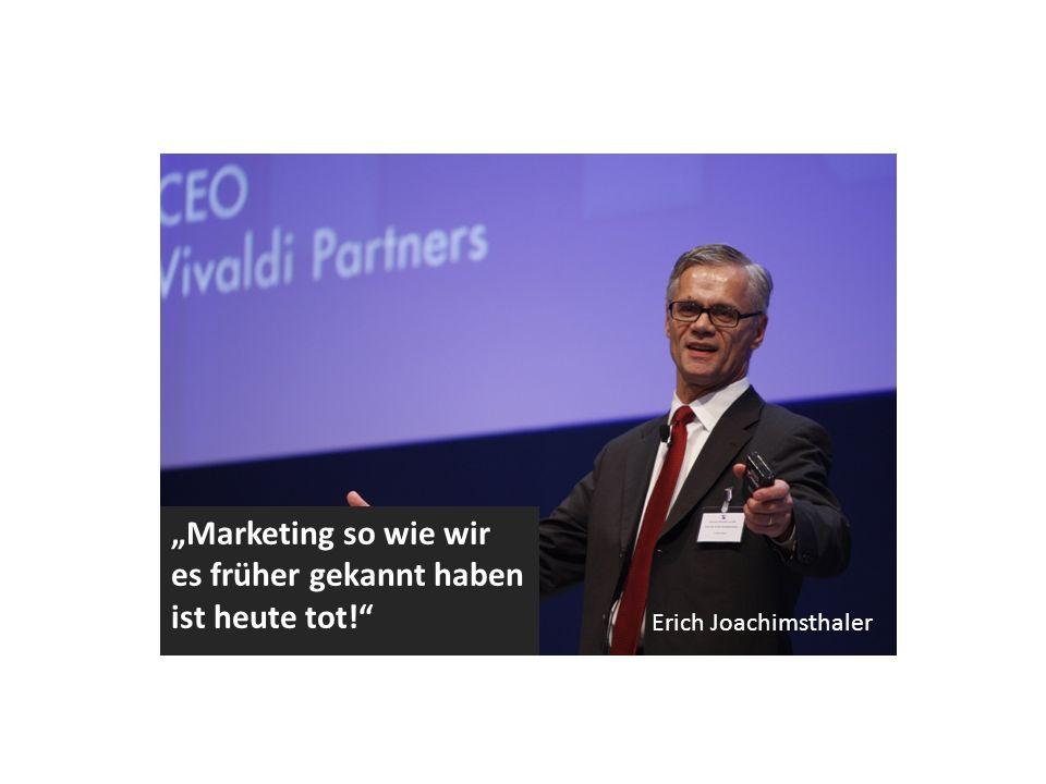 """""""Marketing so wie wir es früher gekannt haben ist heute tot! Erich Joachimsthaler"""