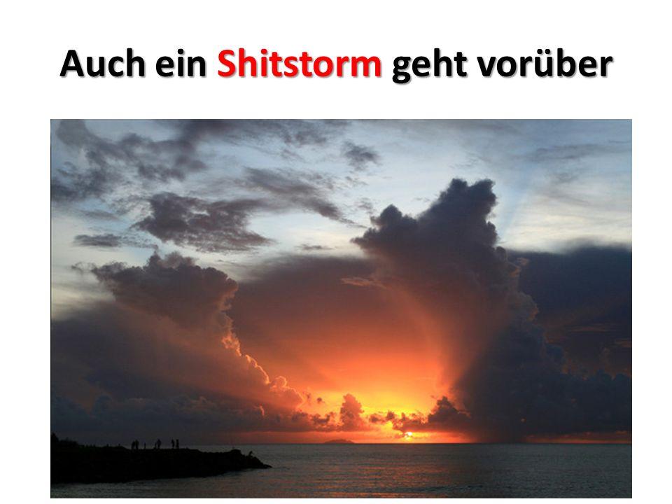 Auch ein Shitstorm geht vorüber
