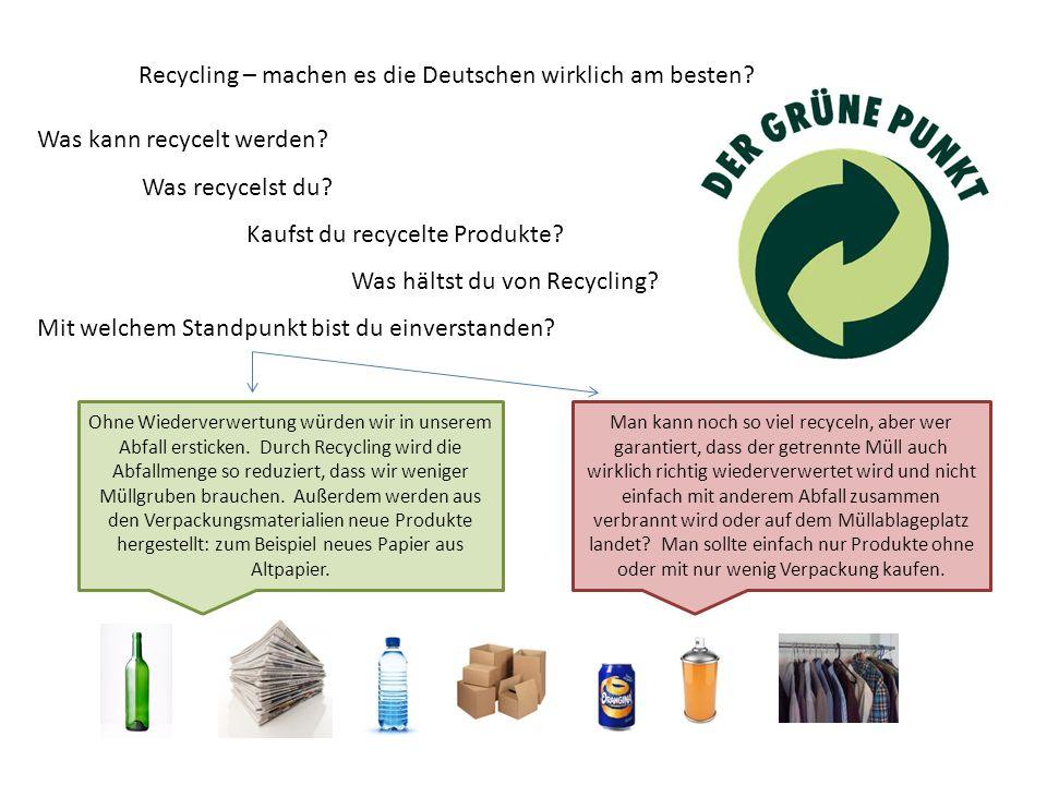 Recycling – machen es die Deutschen wirklich am besten? Was kann recycelt werden? Was recycelst du? Kaufst du recycelte Produkte? Was hältst du von Re