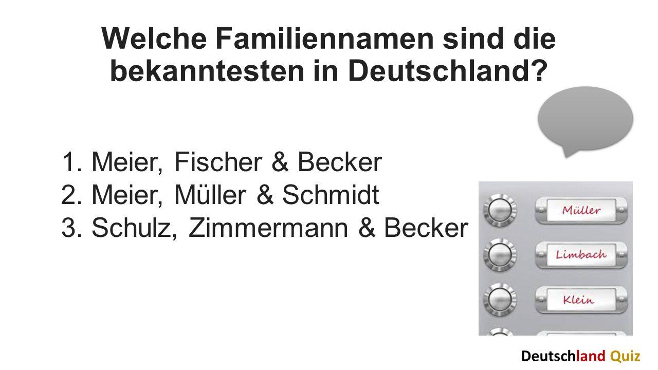 Welche Familiennamen sind die bekanntesten in Deutschland? 1. Meier, Fischer & Becker 2. Meier, Müller & Schmidt 3. Schulz, Zimmermann & Becker Deutsc
