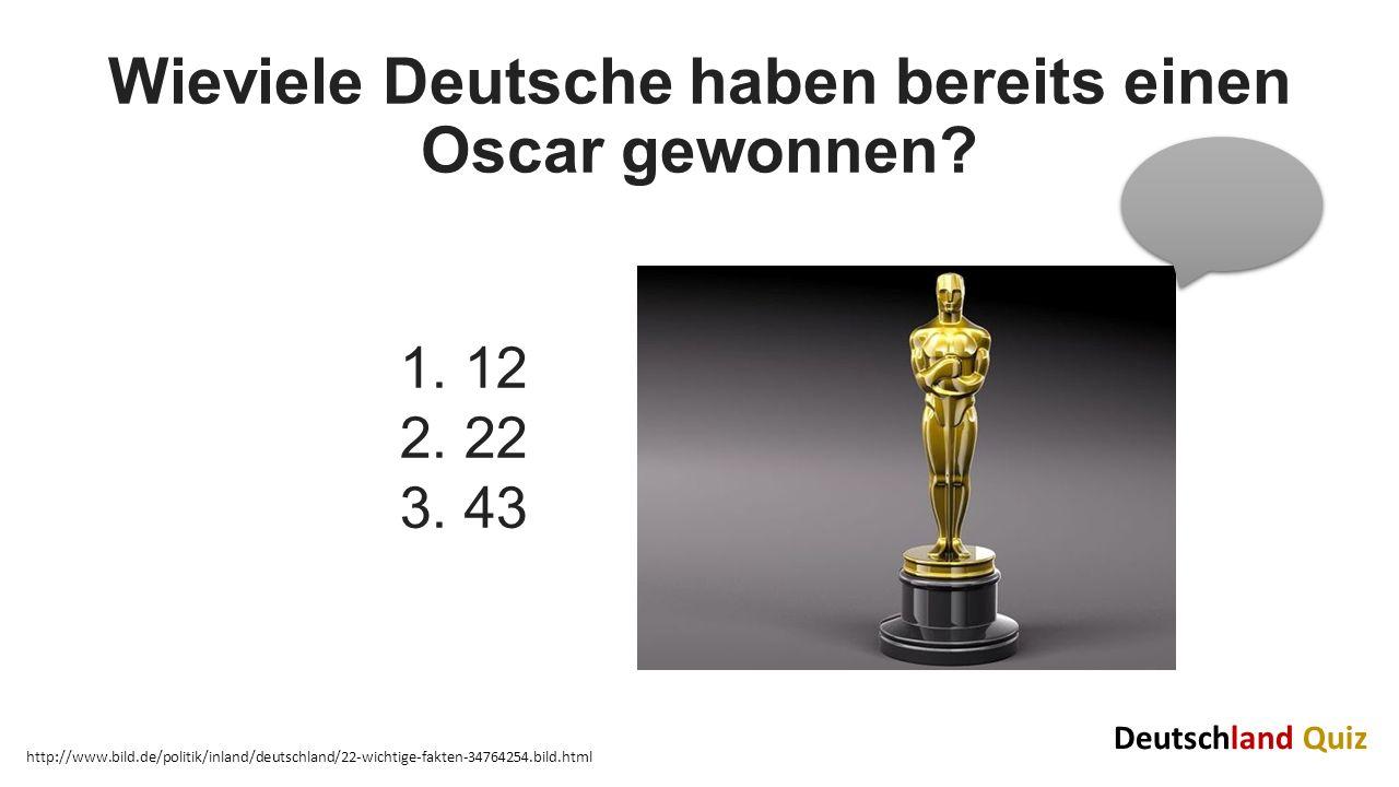 Wieviele Deutsche haben bereits einen Oscar gewonnen? http://www.bild.de/politik/inland/deutschland/22-wichtige-fakten-34764254.bild.html 1. 12 2. 22