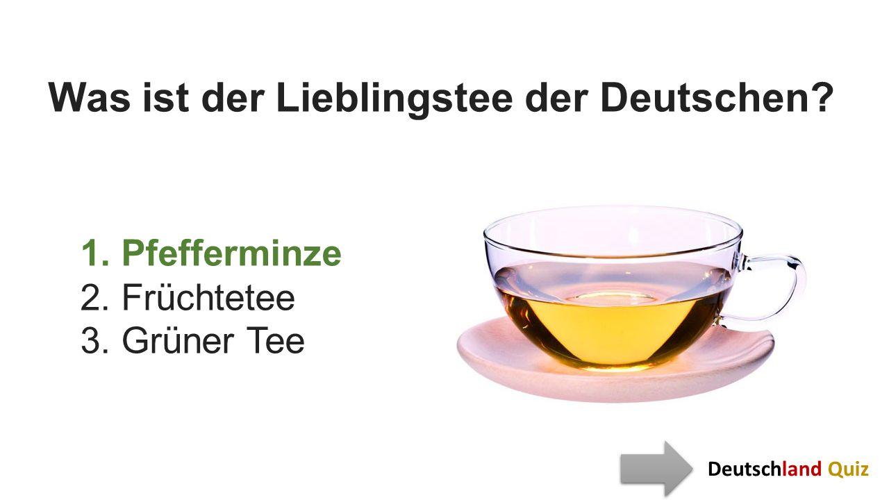 Was ist der Lieblingstee der Deutschen? 1. Pfefferminze 2. Früchtetee 3. Grüner Tee Deutschland Quiz