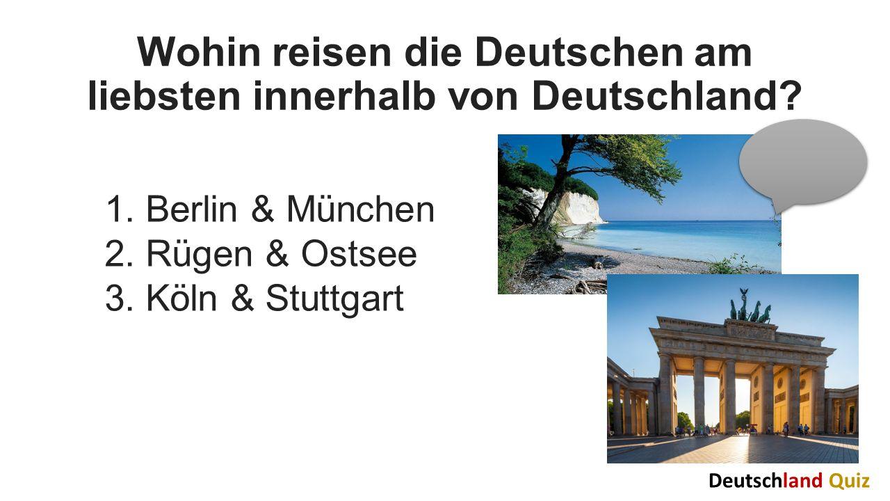 Wohin reisen die Deutschen am liebsten innerhalb von Deutschland? 1. Berlin & München 2. Rügen & Ostsee 3. Köln & Stuttgart Deutschland Quiz