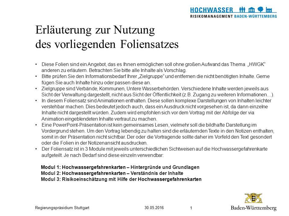 """Regierungspräsidium Stuttgart Erläuterung zur Nutzung des vorliegenden Foliensatzes 30.05.2016 1 Diese Folien sind ein Angebot, das es Ihnen ermöglichen soll ohne großen Aufwand das Thema """"HWGK anderen zu erläutern."""
