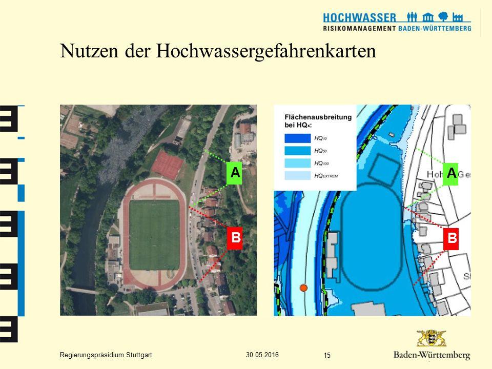 Regierungspräsidium Stuttgart Nutzen der Hochwassergefahrenkarten 30.05.2016 15 A B A B