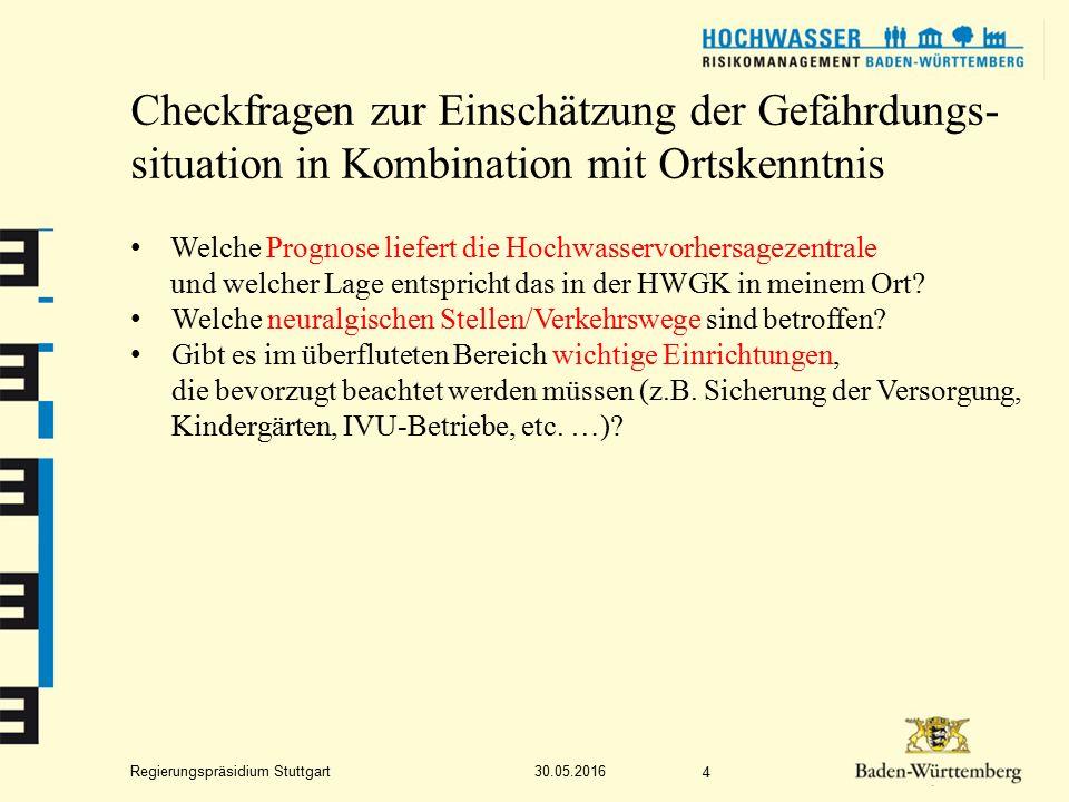 Regierungspräsidium Stuttgart Checkfragen zur Einschätzung der Gefährdungs- situation in Kombination mit Ortskenntnis Welche Prognose liefert die Hochwasservorhersagezentrale und welcher Lage entspricht das in der HWGK in meinem Ort.