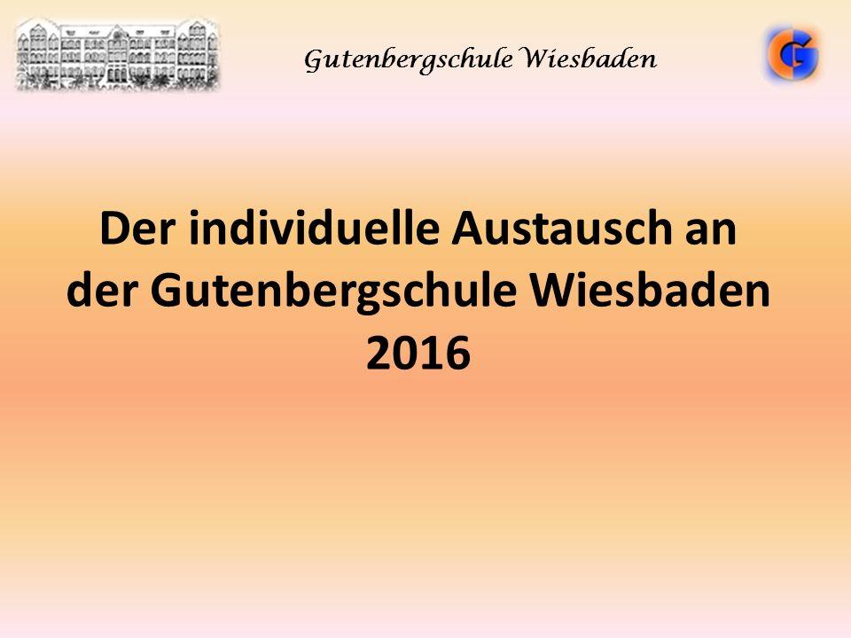 Der individuelle Austausch an der Gutenbergschule Wiesbaden 2016 Gutenbergschule Wiesbaden