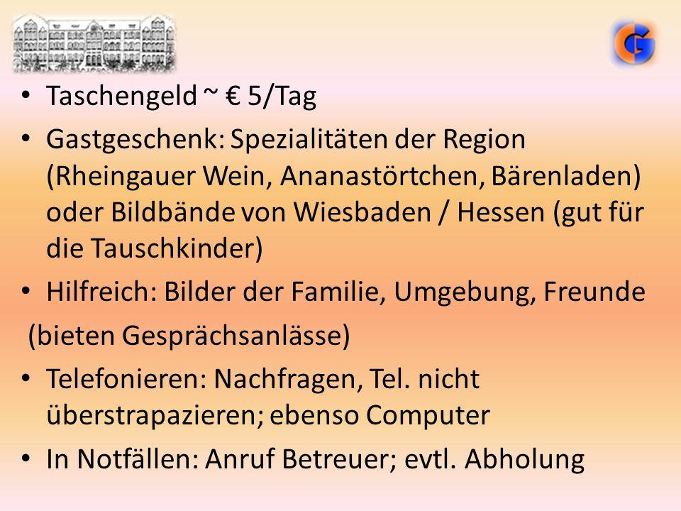 Taschengeld ~ € 5/Tag Gastgeschenk: Spezialitäten der Region (Rheingauer Wein, Ananastörtchen, Bärenladen) oder Bildbände von Wiesbaden / Hessen (gut
