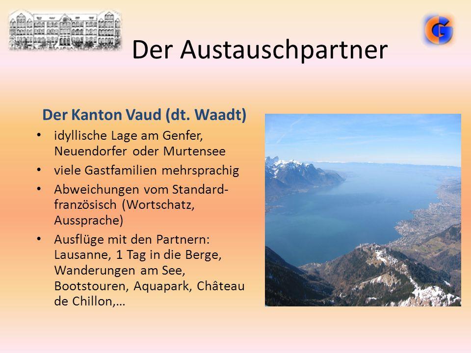 Der Austauschpartner Der Kanton Vaud (dt. Waadt) idyllische Lage am Genfer, Neuendorfer oder Murtensee viele Gastfamilien mehrsprachig Abweichungen vo
