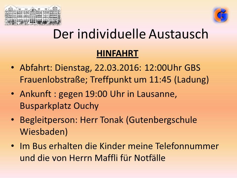 Der individuelle Austausch RÜCKFAHRT Abfahrt: Dienstag, 05.04.2016: 10:00Uhr Lausanne, Busparkplatz Ouchy ; Treffpunkt um 9:45 (Ladung) Ankunft : gegen 17:00 Uhr an der GBS (Lutherkirche) Begleitperson: evtl.
