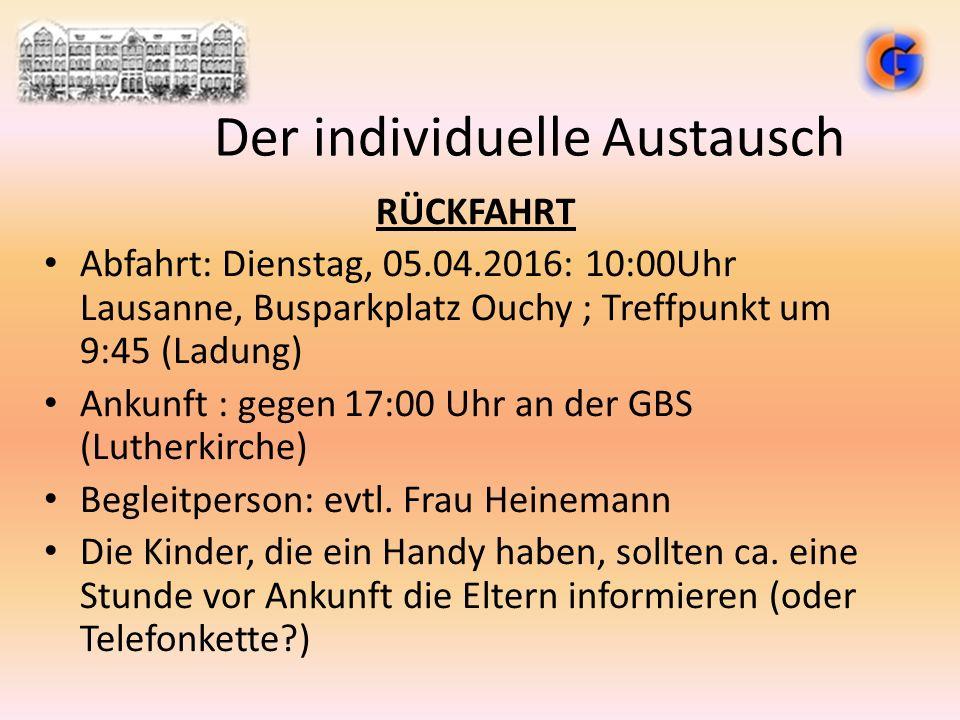 Der individuelle Austausch RÜCKFAHRT Abfahrt: Dienstag, 05.04.2016: 10:00Uhr Lausanne, Busparkplatz Ouchy ; Treffpunkt um 9:45 (Ladung) Ankunft : gege