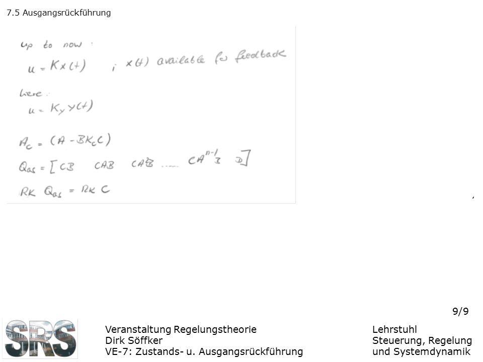 Veranstaltung Regelungstheorie Dirk Söffker VE-7: Zustands- u. Ausgangsrückführung Lehrstuhl Steuerung, Regelung und Systemdynamik 9/9 7.5 Ausgangsrüc