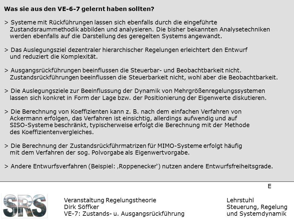 Veranstaltung Regelungstheorie Dirk Söffker VE-7: Zustands- u. Ausgangsrückführung Lehrstuhl Steuerung, Regelung und Systemdynamik E Was sie aus den V