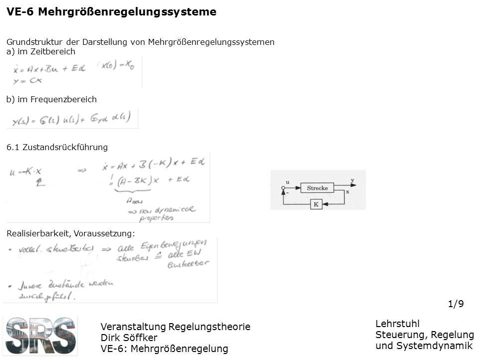 Veranstaltung Regelungstheorie Dirk Söffker VE-6: Mehrgrößenregelung Lehrstuhl Steuerung, Regelung und Systemdynamik 1/9 VE-6 Mehrgrößenregelungssyste
